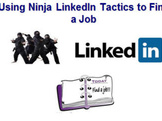 give you Ninja tactics to find a job using LinkedIn